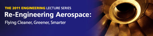 2011 Engineering Lecture Series - Re-Engineering Aerospace